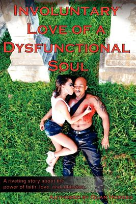 Involuntary Love of a Dysfunctional Soul: No Matter How Hard I Try to Let Go, I Can't - Hodges, Quan