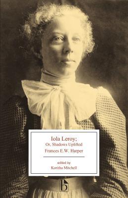 Iola Leroy: Or, Shadows Uplifted - Harper, Frances E W, and Mitchell, Koritha (Editor)