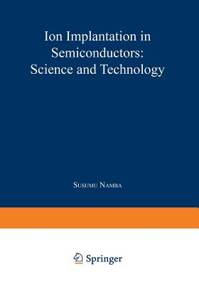 Ion Implantation in Semiconductors: Science and Technology - Namba, Susumu (Editor)