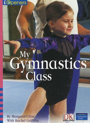 Iopeners My Gymnastics Class Single Grade K 2005c - Clyne, Margaret, and Griffiths, Rachel, Dr.