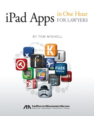 iPad Apps in One Hour for Lawyers - Mighell, Tom
