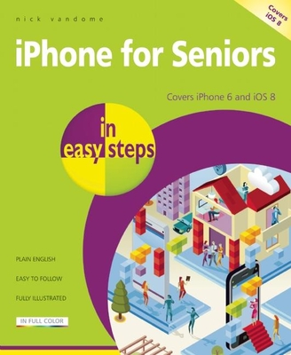 iPhone for Seniors in Easy Steps: Covers iPhone 6 and iOS 8 - Vandome, Nick