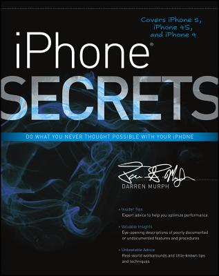 iPhone Secrets: Do What You Never Thought Possible with Your iPhone - Murph, Darren