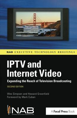 IPTV and Internet Video: Expanding the Reach of Television Broadcasting - Simpson, Wes, and Greenfield, Howard