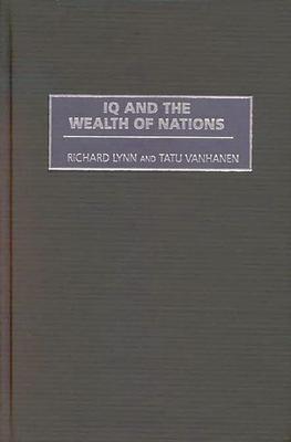 IQ and the Wealth of Nations - Lynn, Richard, and Vanhanen, Tatu