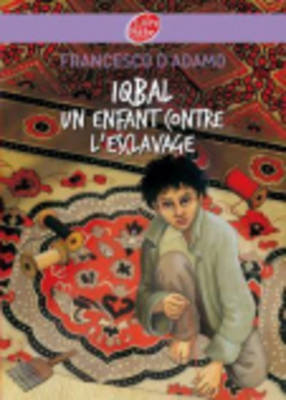 Iqbal, Un Enfant Contre L'esclavage - D'adamo, Francesco