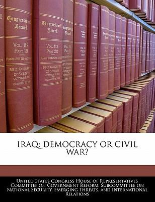 Iraq: Democracy or Civil War? - United States Congress House of Represen (Creator)