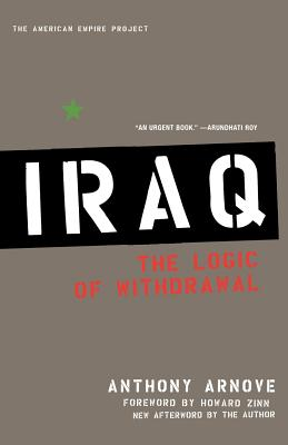 Iraq: The Logic of Withdrawal - Arnove, Anthony