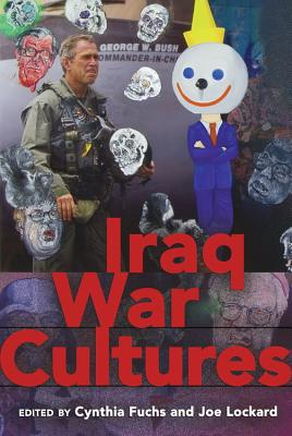 Iraq War Cultures - Fuchs, Cynthia, Professor (Editor), and Lockard, Joe (Editor)