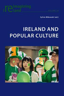 Ireland and Popular Culture - Mikowski, Sylvie (Editor)