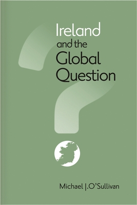 Ireland and the Global Question - O'Sullivan, Michael J