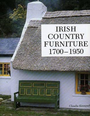 Irish Country Furniture, 1700-1950 - Kinmonth, Claudia, Ms.