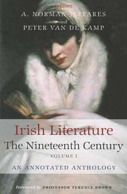 Irish Literature the Nineteenth Century Volume I: An Annotated Anthology - Jeffares, A Norman (Editor), and Van De Kamp, Peter (Editor)
