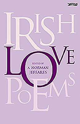 Irish Love Poems - Jeffares, A Norman (Editor), and Jeffares, Norman (Editor), and Jaffares, Norman (Editor)