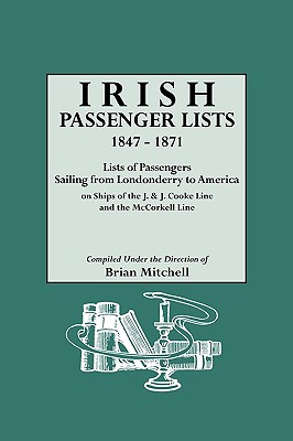 Irish Passenger Lists, 1847-1871. Lists of Passengers Sailing from Londonderry to America on Ships of the J. & J. Cooke Line and the McCorkell Line - Mitchell, Brian (Compiled by)