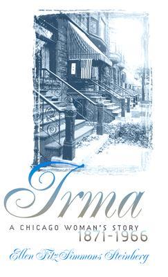 Irma: A Chicago Woman's Story, 1871-1966 - Frankenstein, Irma Rosenthal