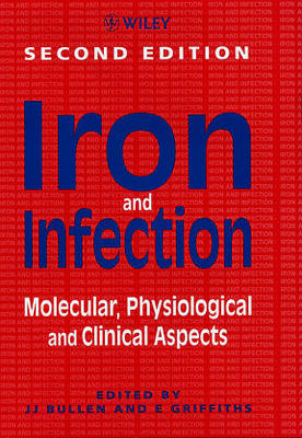 Iron and Infection: Molecular, Physiological and Clinical Aspects - Bullen, D J (Editor), and Griffiths, E (Editor)
