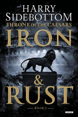 Iron and Rust: Throne of the Caesars: Book 1 - Sidebottom, Harry