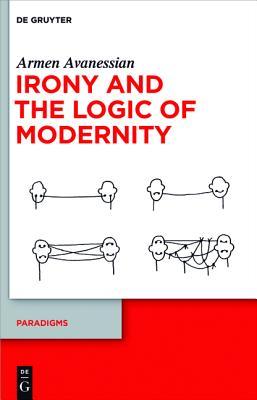 Irony and the Logic of Modernity - Avanessian, Armen