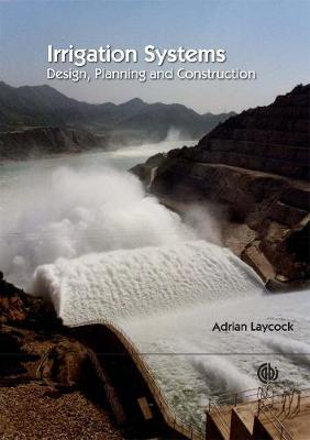 Irrigation Systems: Design, Planning and Construction - Laycock, Adrian