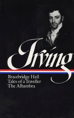 Irving: Bracebridge Hall, Tales of a Traveller, the Alhambra - Irving, Washington, and Myers, Andrew B (Editor)