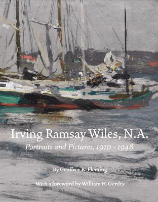 Irving Ramsay Wiles, N.A.: Portraits and Pictures, 1899-1948 - Fleming, Geoffrey K