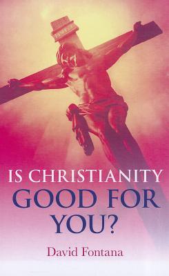 Is Christianity Good for You? - Fontana, David, Ph.D.