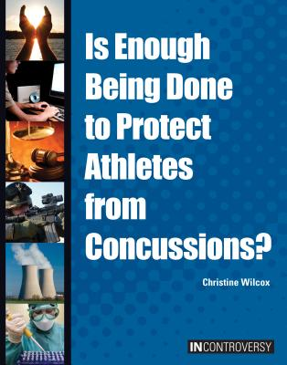 Is Enough Being Done to Protect Athletes from Concussions? - Wilcox, Christine