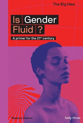 Is Gender Fluid?: A primer for the 21st century - Hines, Sally