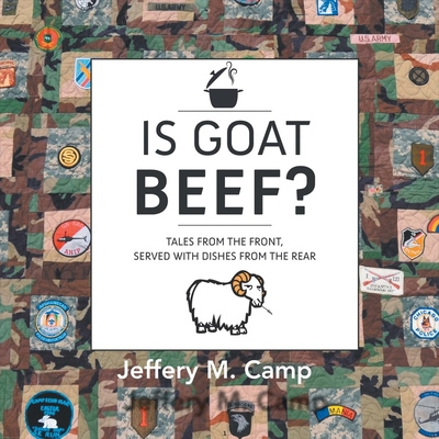 Is Goat Beef?: Tales from the Front Serves with Dishes from the Rear - Camp, Jeffery