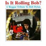Is It Rolling Bob? A Reggae Tribute to Bob Dylan [Bonus CD]
