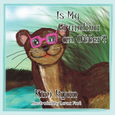 Is My Grandma an Otter? - Ryan, Kim