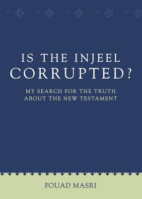 Is the Injeel Corrupted? - Masri, Fouad