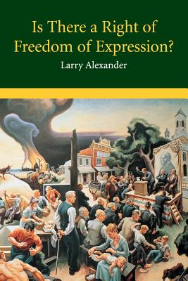 Is There a Right of Freedom of Expression? - Alexander, Larry