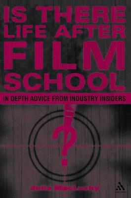 Is There Life After Film School?: In Depth Advice from Industry Insiders - Maclusky, Julie