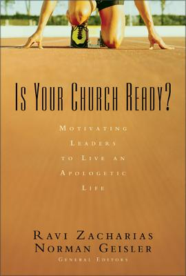 Is Your Church Ready?: Motivating Leaders to Live an Apologetic Life - Zacharias, Ravi K (Editor), and Geisler, Norman L, Dr. (Editor), and Grant, Peter (Contributions by)