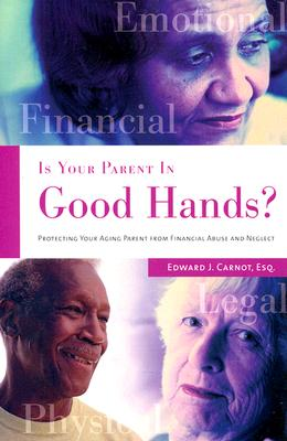 Is Your Parent in Good Hands?: Protecting Your Aging Parent from Financial Abuse and Neglect - Carnot, Edward J