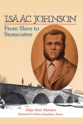 Isaac Johnson from Slave to Stonecutter - Marston, Hope Irvin