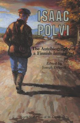Isaac Polvi: The Autobiography of a Finnish Immigrant - Damrell, Joseph (Editor), and Polvi, Isaac