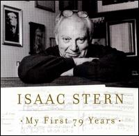 Isaac Stern: My First 79 Years, A Musical Celebration - Alexander Zakin (piano); David Oistrakh (violin); Emanuel Ax (piano); Eugene Istomin (piano); Isaac Stern (violin);...