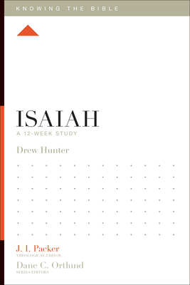 Isaiah: A 12-Week Study - Hunter, Drew, and Packer, J I, Dr. (Editor), and Dennis, Lane T, PH.D. (Editor)
