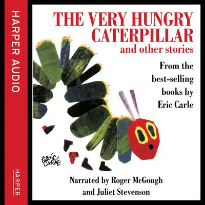 The Very Hungry Caterpillar - Carle, Eric, and McGough, Roger (Read by), and Stevenson, Juliet (Read by)
