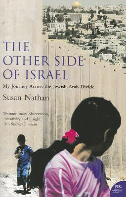 The Other Side of Israel: My Journey Across the Jewish/Arab Divide - Nathan, Susan