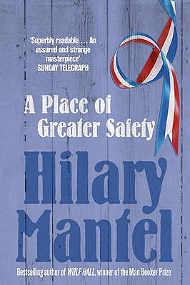 A Place of Greater Safety - Mantel, Hilary
