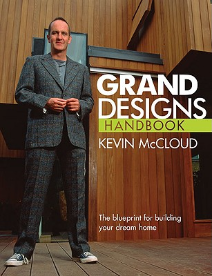 Grand Designs Handbooks: The Blueprint for Building Your Dream Home - McCloud, Kevin