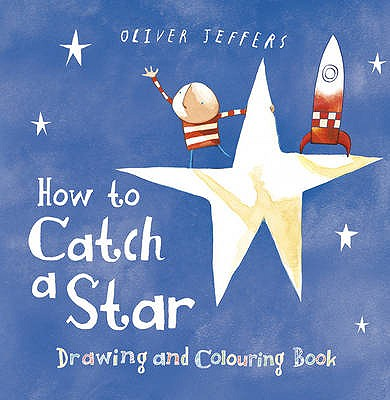 How to Catch a Star: Drawing and Colouring Book - Jeffers, Oliver