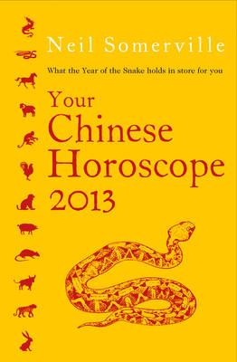Your Chinese Horoscope 2013: What the Year of the Snake Holds in Store for You - Somerville, Neil