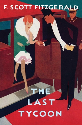 The Love of the Last Tycoon: The Authorized Text - Fitzgerald, F Scott, and Bruccoli, Matthew J, Professor (Editor)