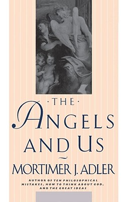 The Angels and Us - Adler, Mortimer Jerome (Preface by)