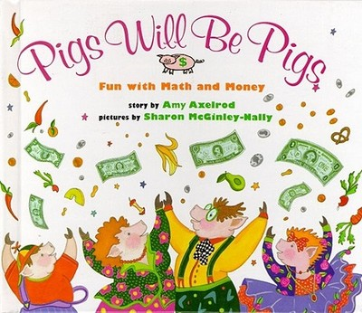 Pigs Will Be Pigs: Fun with Math and Money - Axelrod, Amy